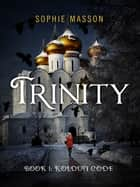 Trinity: The Koldun Code (Book 1) ebook by Sophie Masson