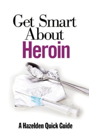 Get Smart About Heroin ebook by Publishing  Hazelden