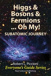 Higgs & Bosons & Fermions .... Oh My ebook by Robert Piccioni