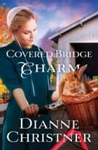 Covered Bridge Charm ebook by Dianne Christner