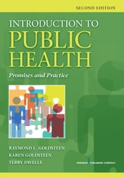 Introduction to Public Health, Second Edition - Promises and Practice ebook by Raymond L. Goldsteen, DrPH,Karen Goldsteen, PhD, MPH