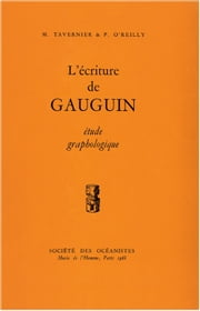 L'écriture de Gauguin - Étude graphologique ebook by Patrick O'Reilly,Madeleine Tavernier