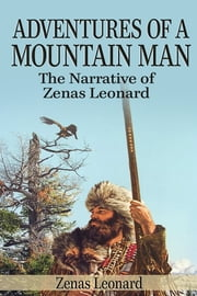 Adventures of a Mountain Man - The Narrative of Zenas Leonard ebook by Zenas Leonard
