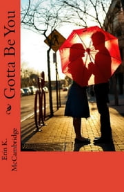 Gotta Be You ebook by Erin K. McCambridge