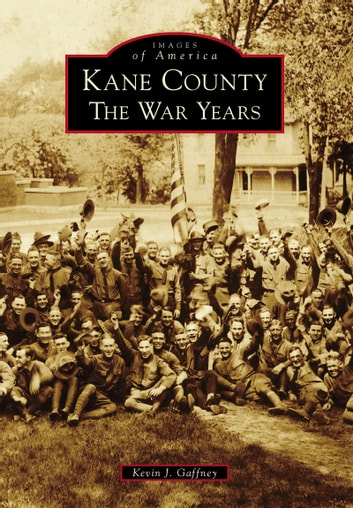 Kane County - The War Years ebook by Kevin J. Gaffney