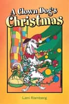 A Clown Dog's Christmas ebook by