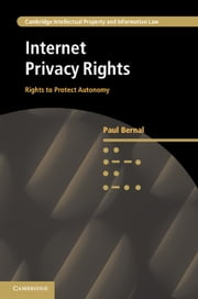Internet Privacy Rights - Rights to Protect Autonomy ebook by Paul Bernal