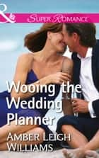 Wooing The Wedding Planner (Mills & Boon Superromance) ebook by Amber Leigh Williams