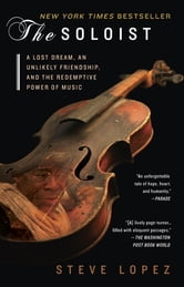 The Soloist (Movie Tie-In) - A Lost Dream, an Unlikely Friendship, and the Redemptive Power of Music ebook by Steve Lopez