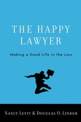 The Happy Lawyer:Making a Good Life in the Law ebook by Nancy Levit,Douglas O. Linder
