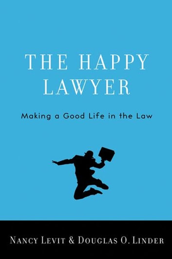 The Happy Lawyer:Making a Good Life in the Law - Making a Good Life in the Law ebook by Nancy Levit,Douglas O. Linder