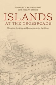 Islands at the Crossroads - Migration, Seafaring, and Interaction in the Caribbean ebook by L. Antonio Curet,Mark W. Hauser,Douglas V. Armstrong,Mary J. Berman,Arie Boomert,Alistair J. Bright,Richard T. Callaghan,L. Antonio Curet,Corinne L. Hofman,Menno L. P. Hoogland,Kenneth G. Kelly,Sebastiaan Knippenberg,Ingrid Marion Newquist,Isabel C. Rivera-Collazo,Reniel Rodríguez Ramos,Alice V. M. Samson,Peter E. Siegel,Christian Williamson