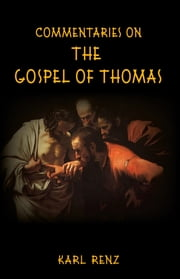 Commentaries On The Gospel Of Thomas ebook by Karl Renz