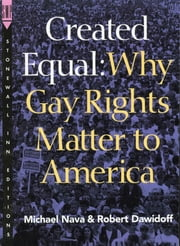 Created Equal - Why Gay Rights Matter to America ebook by Michael Nava,Robert Dawidoff