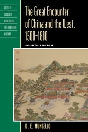 The Great Encounter of China and the West, 1500–1800 ebook by D. E. Mungello