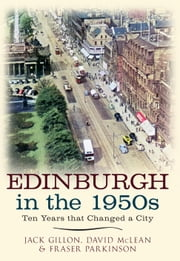 Edinburgh in the 1950s ebook by Jack Gillon,David McLean,Fraser Parkinson