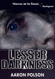 Lesser Darkness: Horror Stories ebook by Aaron Polson