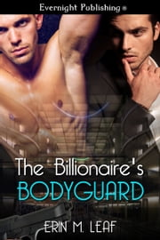 The Billionaire's Bodyguard ebook by Erin M. Leaf