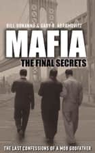 Mafia: The Final Secrets - The Last Confessions of a Mob Godfather ebook by Bill Bonanno, Gary B. Abromovitz