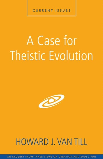 A Case for Theistic Evolution - A Zondervan Digital Short eBook by Howard J. Van Till