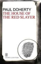The House of the Red Slayer - A Brother Athelstan Medieval Mystery 2 ebook by Paul Doherty