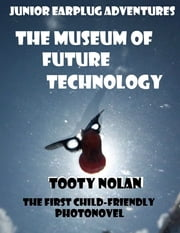 Junior Earplug Adventures: The Museum of Future Technology ebook by Tooty Nolan