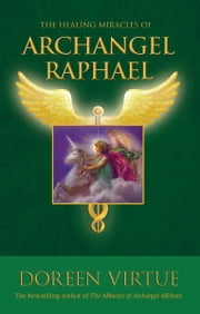 The Healing Miracles of Archangel Raphael ebook by Doreen Virtue