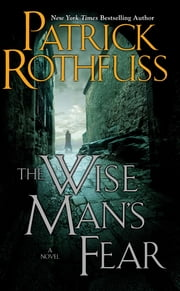 The Wise Man's Fear: The Kingkiller Chronicle: Day Two - The Kingkiller Chronicle: Day Two ebook by Patrick Rothfuss
