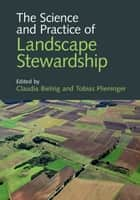 The Science and Practice of Landscape Stewardship ebook by Claudia Bieling, Tobias Plieninger