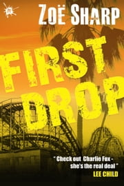 First Drop: Charlie Fox book four ebook by Zoe Sharp