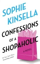 Confessions of a Shopaholic - A Novel ebook by Sophie Kinsella