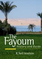 The Fayoum - History and Guide; Revised Edition ebook by R. Neil Hewison