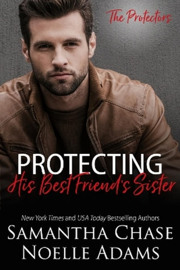 Protecting His Best Friend's Sister - The Protectors ebook by Samantha Chase,Noelle Adams