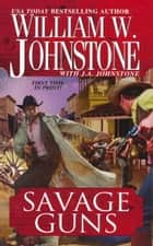 Savage Guns ebook by William W. Johnstone, J.A. Johnstone