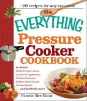 The Everything Pressure Cooker Cookbook ebook by Rice Hahn, Pamela