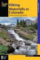 Hiking Waterfalls in Colorado - A Guide to the State's Best Waterfall Hikes ebook by Susan Joy Paul