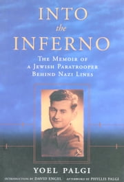 Into the Inferno: The Memoir of a Jewish Paratrooper behind Nazi Lines ebook by Yoel Palgi, David Engel, Phyllis Palgi