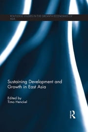 Sustaining Development and Growth in East Asia ebook by Timo Henckel
