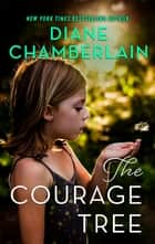The Courage Tree ebook by Diane Chamberlain