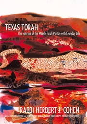 Texas Torah - The Interface of the Weekly Torah Portion with Everyday Life ebook by Rabbi Herbert J. Cohen