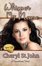 Whisper My Name - Aspen Gold: The Series, #13 ebook by