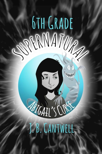 6TH Grade Supernatural - 6th Grade Supernatural ebook by J. B. Cantwell