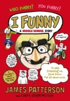 I Funny - (I Funny 1) eBook by James Patterson