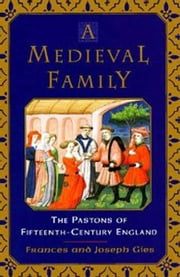 A Medieval Family - The Pastons of Fifteenth-Century England ebook by Frances Gies,Joseph Gies