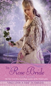 "The Rose Bride - A Retelling of ""The White Bride and the Black Brid ebook by Nancy Holder,Mahlon F. Craft"
