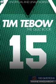 Tim Tebow - The Quiz Book ebook by Wayne Wheelwright