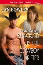 Shackled By The Cowboy Drifter ebook by Jan Bowles