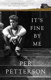 It's Fine By Me - A Novel ebook by Per Petterson, Don Bartlett