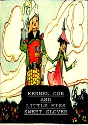 Kernel Cob And Little Miss Sweet Clover ebook by George Mitchel