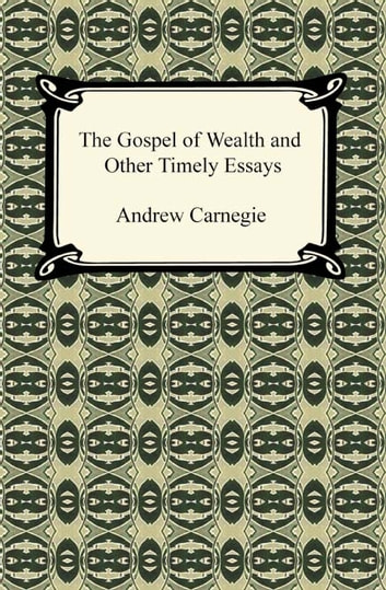 Essays Topics For High School Students The Gospel Of Wealth And Other Timely Essays Ebook By Andrew Carnegie Synthesis Essay Topics also Example Of An Essay Paper The Gospel Of Wealth And Other Timely Essays Ebook By Andrew  Essay Papers Examples
